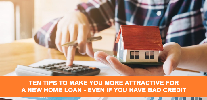 Ten tips to make you more attractive for a new home loan