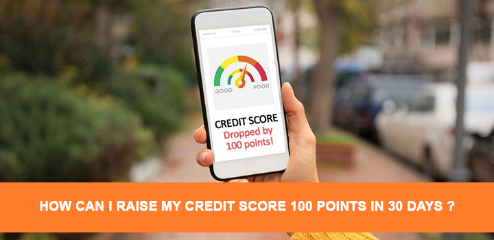Raise my credit score 100 points in 30 days